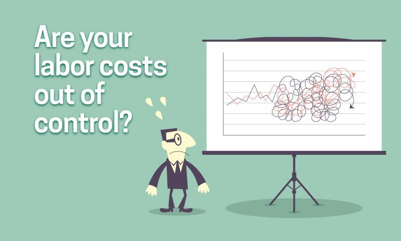Are your labor costs out of control?