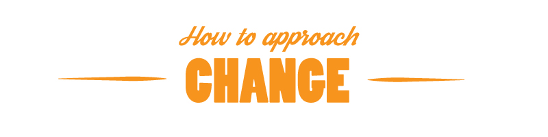 How To Approach Change