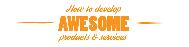 How To Develop Awesome Products