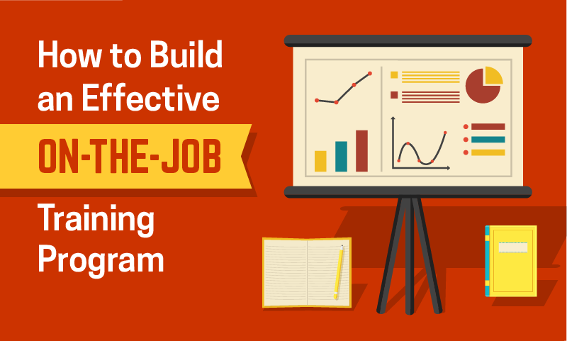 5 Steps To Build An Effective On-The-Job Training Program
