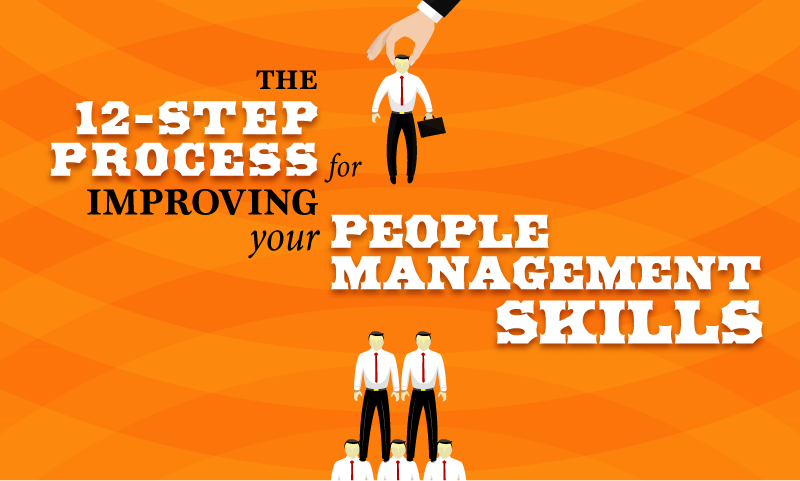 The 12-Step Process to Improve Your People Management Skills - When