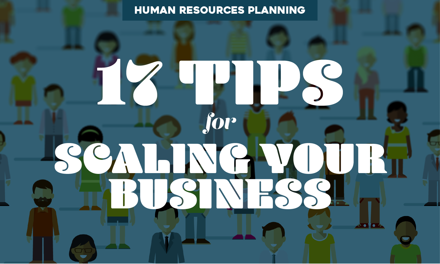 Human Resource Planning: 17 Tips for Scaling Your Business - When I Work