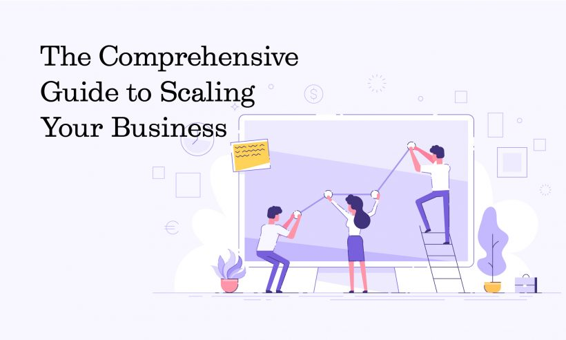 the comprehensive guide to scaling your business