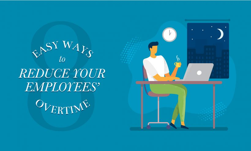 8 Ways to Reduce Your Employees Overtime